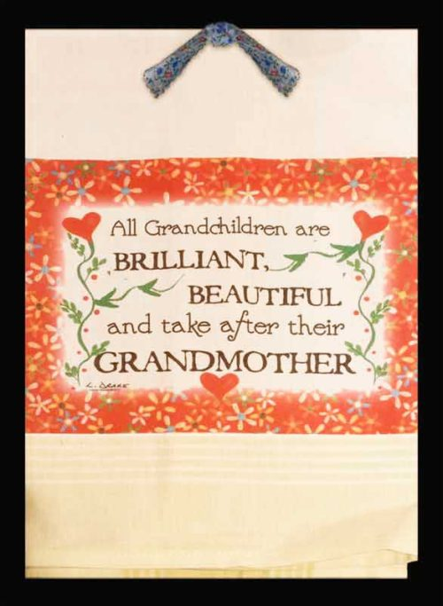 All Grandchildren are Brilliant, Beautiful and Take After Their Grandmother, fun kitchen towel.