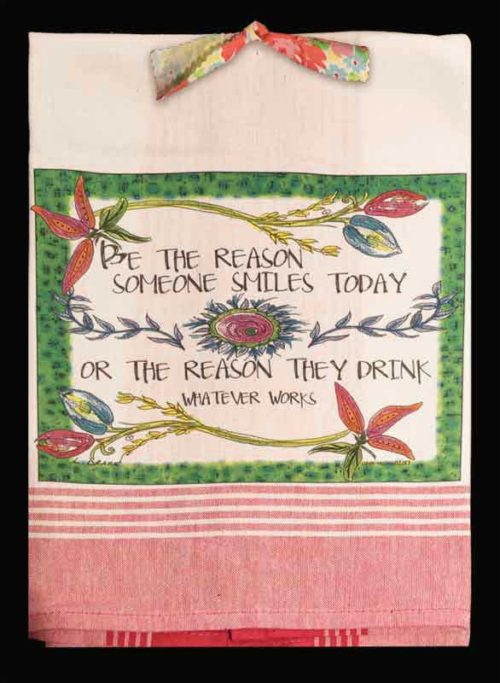 Be the Reason Someone Smiles Today, or The Reason They Drink...Whatever Works, kitchen towel