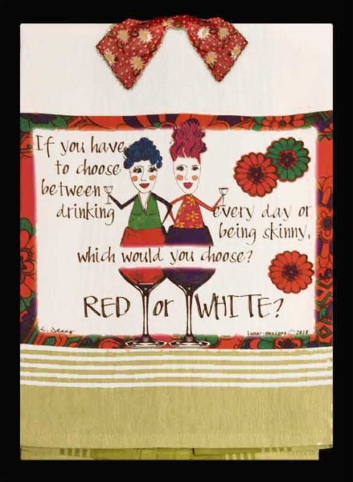 If you have to choose between drinking every day, or being skinny, which would you choose? Red or white? fun kitchen towel.