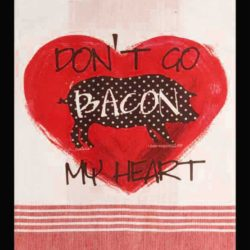 Don't Go Bacon My Heart, fun kitchen towel
